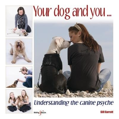 Your Dog And You...: Understanding The Canine Psyche by Gill Garratt