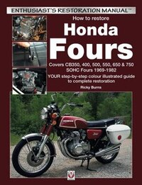 How To Restore Honda Fours: Covers Cb350, 400, 500, 550, 650 & 750, Sohc Fours 1969-1982 - Your…
