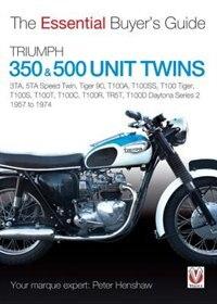 Triumph 350 & 500 Unit Twins 1957 To 1974: 3ta, 5ta Speed Twin, Tiger 90, T100a, T100ss, T100 Tiger, T100s, T100t, T100c, T100r, Tr5t, T100d D by Peter Henshaw