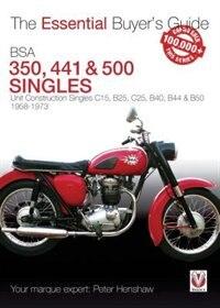Bsa 350, 441 & 500 Singles: Unit Construction Singles C15, B25, C25, B40, B44 & B50 1958-1973 by Peter Henshaw