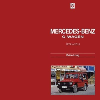 Mercedes-benz G-wagen: 1979 To 2015 by Brian Long