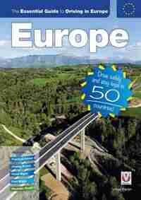 The Essential Guide To Driving In Europe: Drive Safely And Stay Legal In 50 Countries! by Julian Parish
