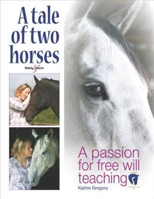 A Tale Of Two Horses: A Passion For Free Will Teaching by Kathie Gregory