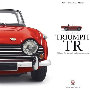 Triumph Tr: Tr2 To 6: The Last Of The Traditional Sports Cars by Bill Piggott