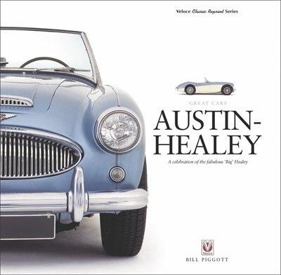 Austin-healey: A Celebration Of The Fabulous 'big' Healey by Bill Piggott
