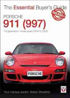 Porsche 911 (997) - 1st Generation: Model Years 2004 To 2009: 1st Generation: Model Years 2004 To 2009 by Adrian Streather