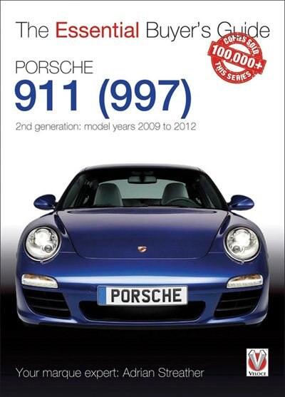 Porsche 911 (997) - 2nd Generation: Model Years 2009 To 2012: 2nd Generation Models 2009 To 2012 by Adrian Streather