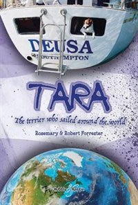 Tara: The Terrier Who Sailed Around The World by Rosemary Forrester