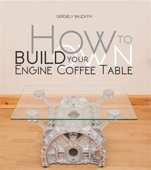 How To Build Your Own Engine Coffee Table by Gergely Bajzath
