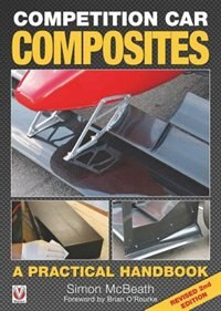 Competition Car Composites: A Practical Handbook (revised 2nd Edition) by Simon McBeath