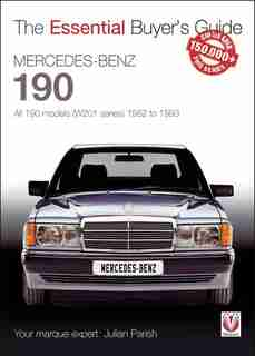Mercedes-benz 190: All 190 Models (w201 Series) 1982 To 1993: Essential Buyer's Guide by Julian Parish