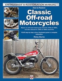 How To Restore Classic Off-road Motorcycles: Majors On Off-road Motorcycles From The 1970s & 1980s…