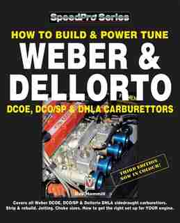 How To Build & Power Tune Weber & Dellorto Dcoe, Dco/sp & Dhla Carburettors 3rd Edition by Des Hammill