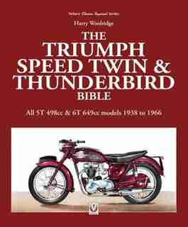 The Triumph Speed Twin & Thunderbird Bible: All 5t 498cc & 6t 649cc Models 1938 To 1966 by Harry Woolridge