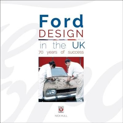 Ford Design In The Uk - 70 Years Of Success by Nick Hull