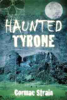 Haunted Tyrone by Cormac Strain