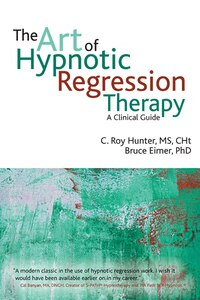 The Art Of Hypnotic Regression Therapy: A Clinial Guide