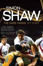 Simon Shaw: The Hard Yards: My Story