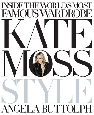 Kate Moss: Style by Angela Buttolph