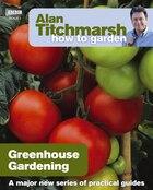 How To Garden: Greenhouse Gardening