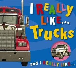 I Really Like . . . Trucks
