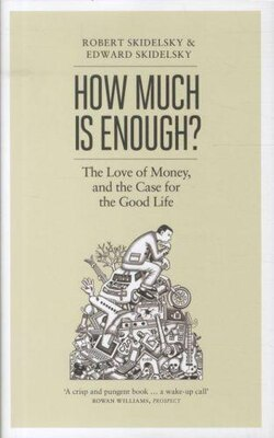 Book How Much Is Enough?: Money And The Good Life by Edward Skidelsky