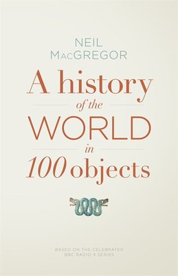 Book History Of The World In 100 Objects,a by Neil Macgregor