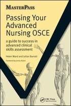 Passing Your Advanced Nursing OSCE: A Guide To Success In Advanced Clinical Skills Assessment