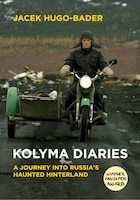 Kolyma Diaries: A Journey Into Russia's Haunted Hinterland