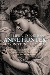 The Life and Poems of Anne Hunter: Haydns Tuneful Voice