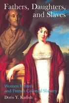 Fathers, Daughters, and Slaves: Women Writers and French Colonial Slavery