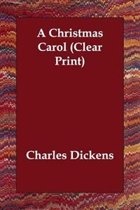 A Christmas Carol (clear Print) by Charles Dickens