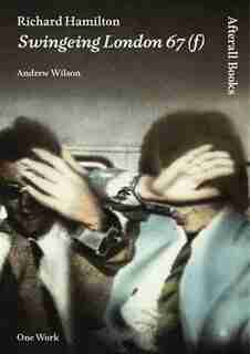 Richard Hamilton: Swingeing London 67 (f) by Andrew Wilson