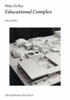 Mike Kelley: Educational Complex by John Miller