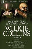The Collected Supernatural and Weird Fiction of Wilkie Collins: Volume 3-Contains one novel 'Dead…