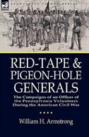 Red-Tape and Pigeon-Hole Generals: The Campaigns of an Officer of the Pennsylvania Volunteers…