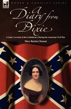 A Diary From Dixie: A Lady's Account Of The Confederacy During The American Civil War