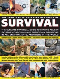 The Complete Illustrated Handbook Of Survival: The Ultimate Practical Guide To Staying Alive In…