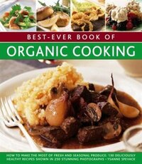 Best-ever Book Of Organic Cooking: How To Make The Most Of Fresh And Seasonal Produce: 130…