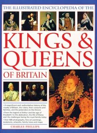 The Illustrated Encyclopedia Of The Kings & Queens Of Britain: A Magnificent And Authoritative…