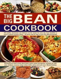 The Big Bean Cookbook: Everything You Need To Know About Beans, Grains, Pulses And Legumes…