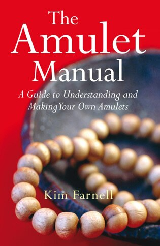 Amulet Manual: A Complete Guide to Making Your Own by Kim Farnell