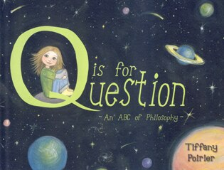 Q is for Question: An ABC of Philosophy by Tiffany Poirier