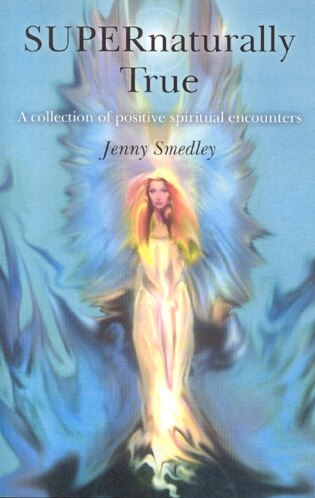 SUPERnaturally True: A Collection of Positive Spiritual Encounters
