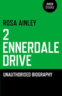2 Ennerdale Drive: An Unauthorised Biography