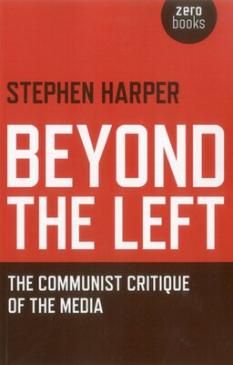 Book Beyond the Left: The Communist Critique of the Media by Stephen Harper