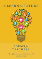 To Learn the Future: Poems for Teachers