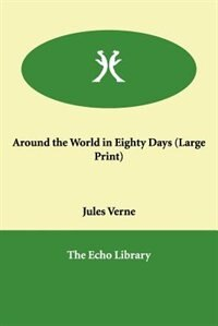Around The World In Eighty Days (large Print) by Verne, Jules