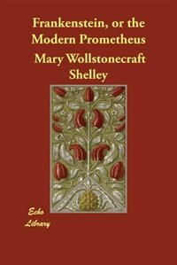Frankenstein, Or The Modern Prometheus (large Print) by Shelley, Mary Wollstonecraft (godwin)