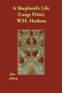 A Shepherd's Life (large Print) by W. H. Hudson